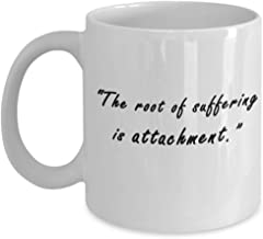 """""""The root of suffering is attachment."""" - Buddha Quotes Gift Mug for coworker, buddhist, buddhism, women, men coffee tea mug 11 OZ."""
