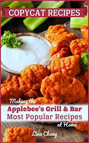 Copycat Recipes: Making the Applebee's Grill and Bar Most Popular Recipes at Home (Famous Restaurant Copycat Cookbooks) by [Lina Chang]