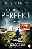 Tot bist du perfekt: Thriller – Der internationale Bestseller von Delaney, JP