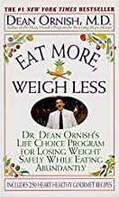 Eat More, Weigh Less: Dr. Dean Ornish's Program for Losing Weight Safely While Eating Abundantly by Dean Ornish (2002-01-08)