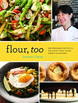 Flour, Too: Indispensable Recipes for the Cafe's Most Loved Sweets & Savories by [Joanne Chang, Michael Harlan Turkell]