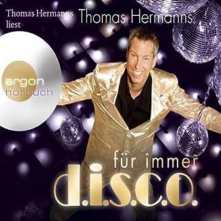 Für immer Disco                   Autor:                                                                                                                                 Thomas Hermanns                               Sprecher:                                                                                                                                 Thomas Hermanns                      Spieldauer: 4 Std. und 19 Min.     15 Bewertungen     Gesamt 4,1