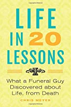 Life in 20 Lessons: What a Funeral Guy Discovered About Life, From Death