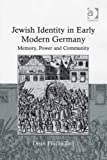 Jewish Identity in Early Modern Germany: Memory, Power and Community (English Edition)