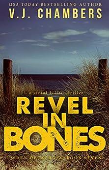 Revel in Bones: a serial killer thriller (Wren Delacroix Book 7) by [V. J. Chambers]