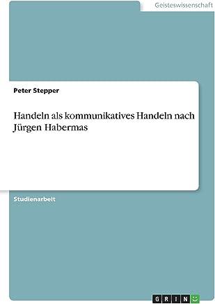 Handeln als kommunikatives Handeln nach Jürgen Habermas