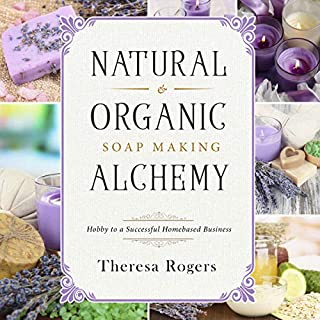 Natural & Organic Soap Making Alchemy: Hobby to a Successful Homebased Business                   By:                                                                                                                                 Theresa Rogers                               Narrated by:                                                                                                                                 Laura Johnson                      Length: 2 hrs and 43 mins     5 ratings     Overall 4.2
