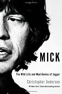 Mick: The Wild Life and Mad Genius of Jagger by Christopher Andersen (2012-07-10)