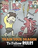 Train Your Dragon To Follow Rules: Teach Your Dragon To NOT Get Away With Rules. A Cute Children Story To...