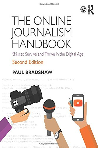Compare Textbook Prices for The Online Journalism Handbook: Skills to Survive and Thrive in the Digital Age 2 Edition ISBN 0001138791563 by Bradshaw, Paul