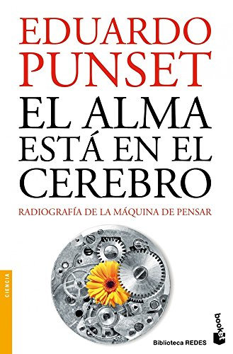 El alma está en el cerebro: Radiografía de la máquina de pensar (Divulgación) (Spanish Edition)