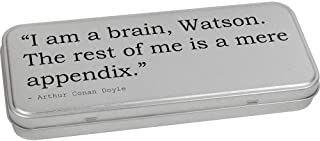 'I am a Brain, Watson. The Rest of me is a Mere Appendix.' Quote by Arthur Conan Doyle Metal Hinged Stationery Tin / Stora...