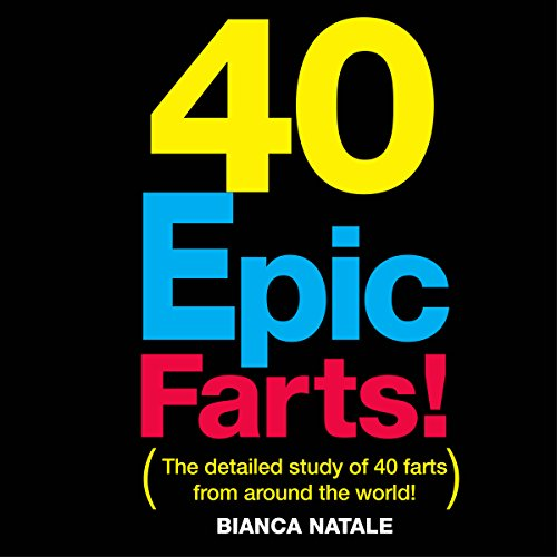 40 Epic Farts: Chronicles of an International Fartologist and His Global Findings cover art