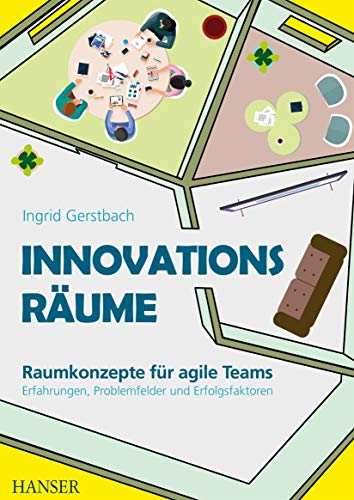 Innovationsräume: Raumkonzepte für agile Teams Erfahrungen, Problemfelder und Erfolgsfaktoren