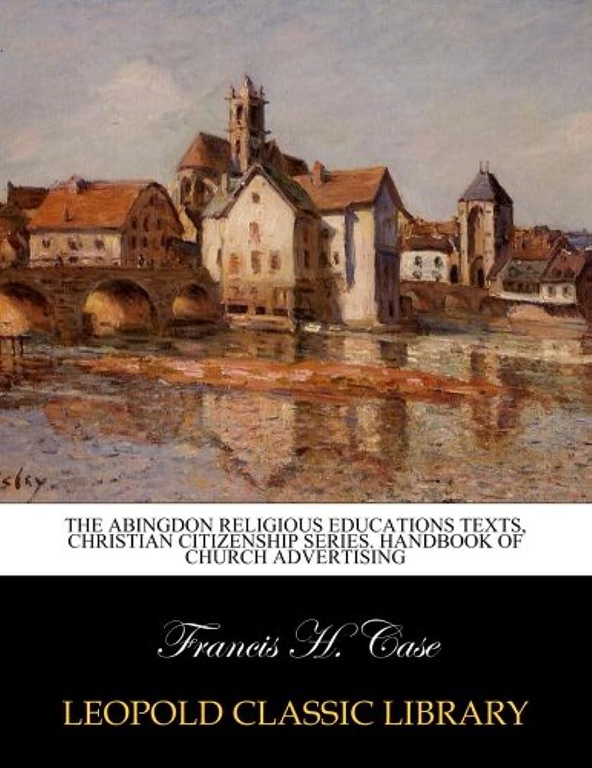 劣る発疹一緒にThe Abingdon religious educations texts, Christian citizenship series. Handbook of church advertising