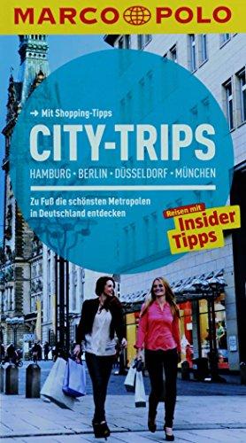 CITY-TRIPS IN DEUTSCHLAND MARCO POLO mit Shopping-Tipps HAMBURG BERLIN DÜSSELDORF MÜNCHEN Zu Fuß die schönsten Metropolen in Deutschland entdecken REISEN MIT INSIDER TIPPS