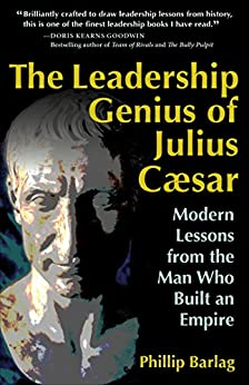The Leadership Genius of Julius Caesar: Modern Lessons from the Man Who Built an Empire by [Phillip Barlag]