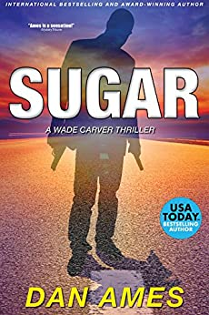 SUGAR: A Wade Carver Thriller (Florida Mystery Series) (Volume 2) (The Wade Carver Thrillers) by [Dan Ames]