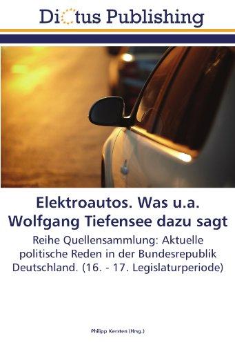 Elektroautos. Was u.a. Wolfgang Tiefensee dazu sagt: Reihe Quellensammlung: Aktuelle politische Reden in der Bundesrepublik Deutschland. (16. - 17. Legislaturperiode)