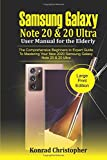 Samsung Galaxy Note 20 & 20 Ultra User Manual for the Elderly: The Comprehensive Beginners to Expert Guide to Mastering Your New 2020 Samsung Galaxy Note 20 & 20 Ultra