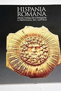 Hispania romana: Desde tierra de conquista a provincia del imperio (Spanish Edition)