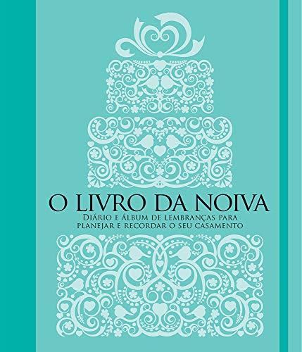 O livro da noiva: Diário e álbum de lembranças para planejar e recordar o seu casamento
