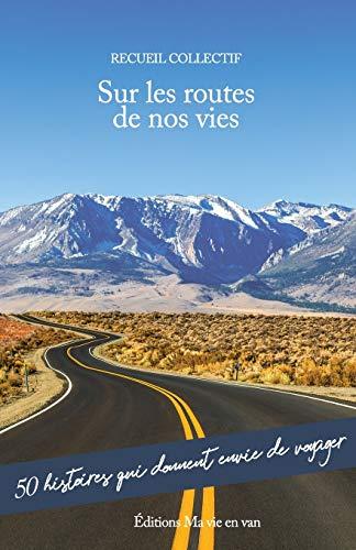 Sur les routes de nos vies: 50 histoires qui donnent envie de voyager