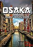 Osaka: Your E-Travel Guide: 2020 Edition (Japan E-Travel Guide Book 1)