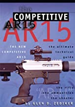 The New Competitive Ar15: The Ultimate Technical Guide: The Rifle, the Ammunition, the Shooter