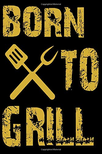 Born to Grill Notebook: Wide Ruled 6x9 Inches with 120 | Funny Born to Grill Notebook