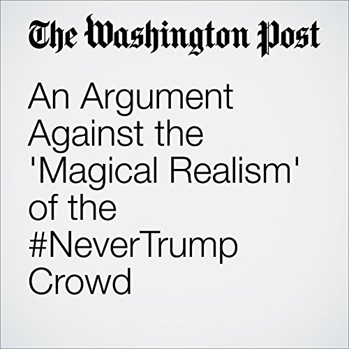An Argument Against the 'Magical Realism' of the #NeverTrump Crowd audiobook cover art