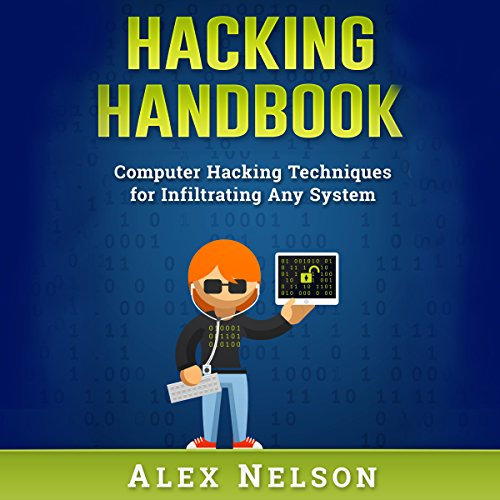 Hacking Handbook     Computer Hacking Techniques for Infiltrating Any System              By:                                                                                                                                 Alex Nelson                               Narrated by:                                                                                                                                 Corey Bain                      Length: 36 mins     Not rated yet     Overall 0.0