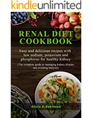Renal Diet Cookbook: Easy and Delicious Recipes with Low Sodium, Potassium and Phosphorus for Healthy Kidney (The Complete Guide to Managing Kidney Disease and Avoiding Dialysis)