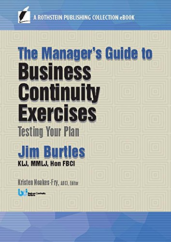 The Manager's Guide to Business Continuity Exercises: Testing Your Plan (A Rothstein Publishing Collection eBook) by [Jim Burtles, Kristen Noakes-Fry]