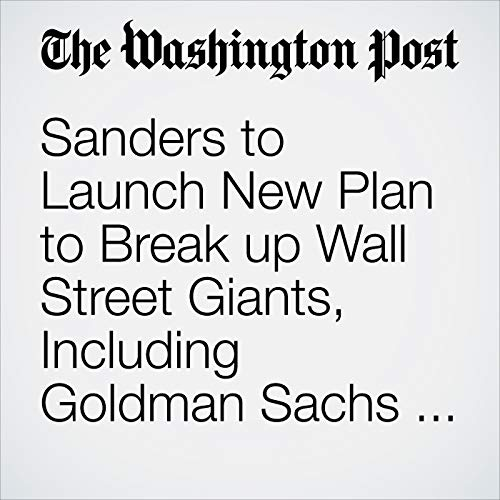Sanders to Launch New Plan to Break up Wall Street Giants, Including Goldman Sachs and JP Morgan copertina