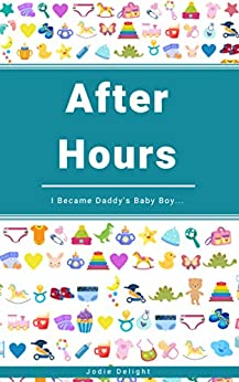 [Jodie Delight]のAfter Hours: I Became Daddy's Baby Boy... (English Edition)