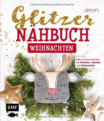 Das Glitzer-Nähbuch – Weihnachten: Deko und Accessoires mit Pailletten-, Metallic- und Glitzerstoffen – Mit Schnittmusterbogen