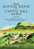 From Rat-tail Ridge to Capital Hill and Back: The Life Journey of Robert Edward Fulton and His Partner, Norma Maxine Heitman Fulton