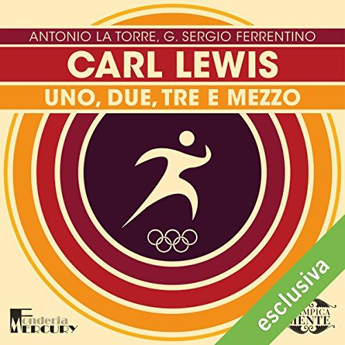 Carl Lewis: Uno, due, tre e mezzo (Olimpicamente) | Antonio La Torre