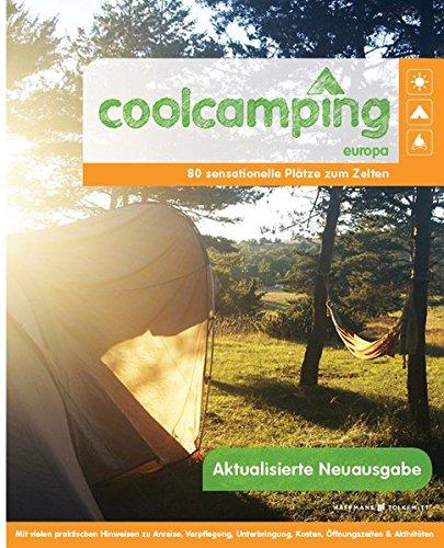 Cool Camping Europa: 80 sensationelle Plätze zum Zelten - Mit vielen praktischen Hinweisen | Campingführer für Europa | Reiseführer für Camper