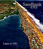 Sandbank City: Lagos At 150