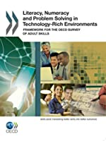 Literacy, Numeracy and Problem Solving in Technology-rich Environments Framework for the Oecd Survey of Adult Skills