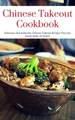 Chinese Takeout Cookbook: Delicious And Authentic Chinese Takeout Recipes You Can Easily Make At Home! by [Bobby Yu]