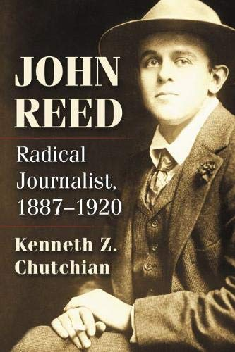 Compare Textbook Prices for John Reed: Radical Journalist, 1887-1920  ISBN 9781476676975 by Kenneth Z. Chutchian