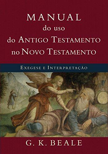 Manual do uso do Antigo Testamento no Novo Testamento: Exegese e interpretação