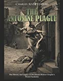 The Antonine Plague: The History and Legacy of the Ancient Roman Empire's Worst Pandemic