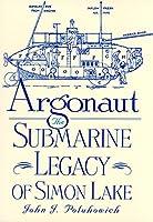 Argonaut: The Submarine Legacy of Simon Lake (West Texas A&m University Series)