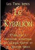 Le Kybalion - Etude sur la philosophie hermétique de l'ancienne Egypte et de l'ancienne Grèce - Books on Demand - 02/08/2018