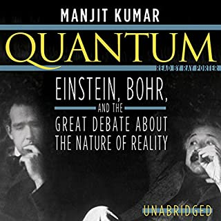 Quantum     Einstein, Bohr, and the Great Debate about the Nature of Reality              By:                                                                                                                                 Manjit Kumar                               Narrated by:                                                                                                                                 Ray Porter                      Length: 14 hrs and 21 mins     882 ratings     Overall 4.4