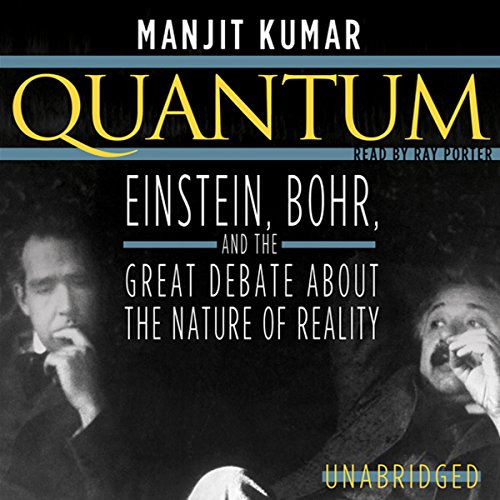 Quantum     Einstein, Bohr, and the Great Debate about the Nature of Reality              De :                                                                                                                                 Manjit Kumar                               Lu par :                                                                                                                                 Ray Porter                      Durée : 14 h et 21 min     1 notation     Global 5,0